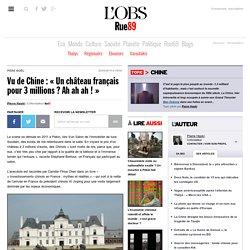 Vu de Chine: «Un château français pour 3millions? Ah ah ah!»