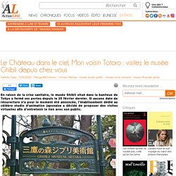 Le Château dans le ciel, Mon voisin Totoro: visitez le musée Ghibli depuis chez vous