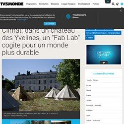 """Climat: dans un château des Yvelines, un """"Fab Lab"""" cogite pour un monde plus durable"""