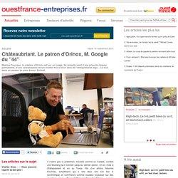 """Châteaubriant. Le patron d'Orinox, M. Google du """"44"""""""