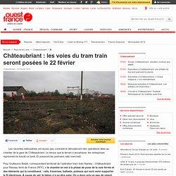 Châteaubriant: les voies du tram train seront posées le 22février - Châteaubriant -