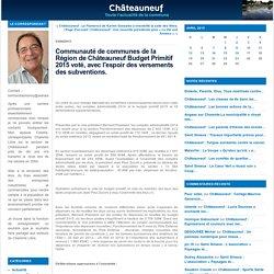 Communauté de communes de la Région de Châteauneuf Budget Primitif 2015 voté, avec l'espoir des versements des subventions. : chateauneuf