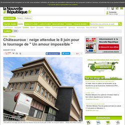 Châteauroux : neige attendue le 8juin pour le tournage de Un amour impossible - 02/06/2017