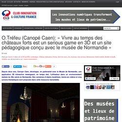 O.Tréfeu (Canopé Caen): «Vivre au temps des châteaux forts est un serious game en 3D et un site pédagogique conçu avec le musée de Normandie»