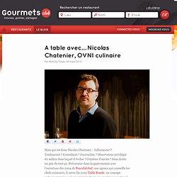 A table avec… Nicolas Chatenier, OVNI culinaire