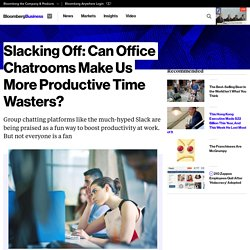 Slacking Off: Can Office Chatrooms Make Us More Productive Time Wasters?
