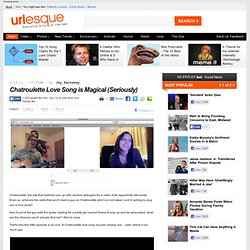 Chatroulette Love Song is Magical (Seriously) - Urlesque