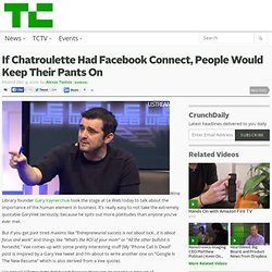 Gary V: Chatroulette Would Have Worked With Facebook Connect Because The Penises Would Have Names