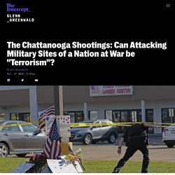 "The Chattanooga Shootings: Can Attacking Military Sites of a Nation at War be ""Terrorism""?"