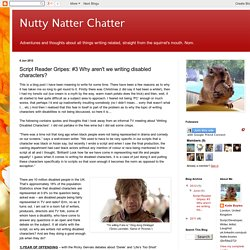 Nutty Natter Chatter: Script Reader Gripes: #3 Why aren't we writing disabled characters?