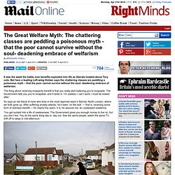 The Great Welfare Myth: The chattering classes are peddling a poisonous myth - that the poor cannot survive without the soul- deadening embrace of welfarism