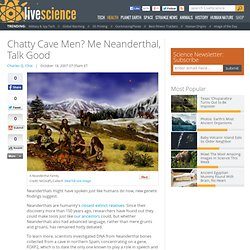 Chatty Cave Men? Me Neanderthal, Talk Good