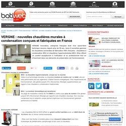 VERGNE : nouvelles chaudières murales à condensation conçues et fabriquées en France : 26-09-2016