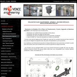 Réalisation Plans Chaudronnerie - Appareils - Machines Spéciales - Installations Industrielles - Provence Engineering