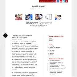 L'histoire du chauffage et du métier de chauffagiste - Le Guide Belmard
