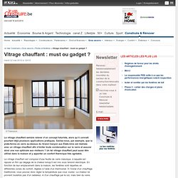 Vitrage chauffant : must ou gadget ? - Portes et fenêtres - Gros oeuvre