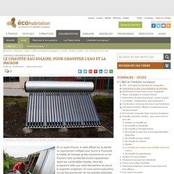 Le chauffe-eau solaire, pour chauffer l'eau et la maison