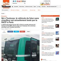 Né à Toulouse, le véhicule du futur sans chauffeur est actuellement testé par la RATP à Paris