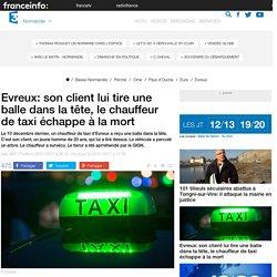 Evreux: son client lui tire une balle dans la tête, le chauffeur de taxi échappe à la mort - France 3 Basse-Normandie