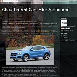 Chauffeured Cars Hire Melbourne: Hire Chauffeur Cars & Never Miss Out a Solar Eclipse Ever Again