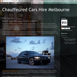 Chauffeured Cars Hire Melbourne: Rules to Be Followed Before Hiring a Chauffeur Car in Melbourne
