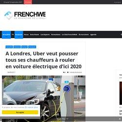 A Londres, Uber veut pousser tous ses chauffeurs à rouler en voiture électrique d'ici 2020 – FrenchWeb.fr