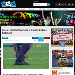 Nike : les chaussures noires de la discorde de Zlatan Ibrahimovic