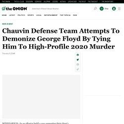 Chauvin Defense Team Attempts To Demonize George Floyd By Tying Him To High-Profile 2020 Murder