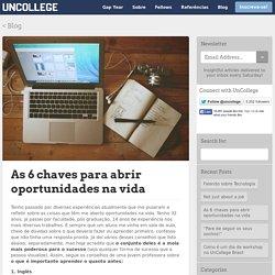 As 6 chaves para abrir oportunidades na vida - UnCollege Brasil