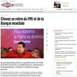 Chavez se retire du FMI et de la Banque mondiale