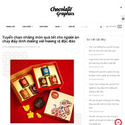 Tuyển chọn quà tết cho người ăn chay giàu dinh dưỡng, hương vị mới lạ – Chocolate Graphics