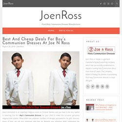 Best and Cheap Deals for Boy's Communion Dresses at Joe n Ross