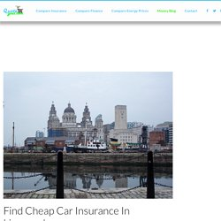Find Cheap Car Insurance In Liverpool