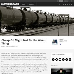 Cheap Oil Might Not Be the Worst Thing