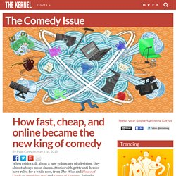 How fast, cheap, and online became the new king of comedy