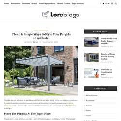 Cheap & Simple Ways to Style Your Pergola inAdelaide - Lore Blogs