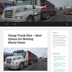 Cheap Truck Hire - Best Option for Moving Heavy Items