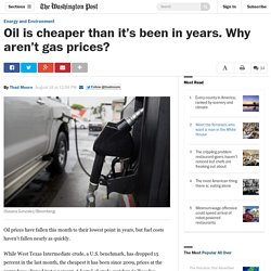 Oil is cheaper than it's been in years. Why aren't gas prices?