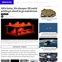 100x faster, 10x cheaper: 3D metal printing is about to go mainstream