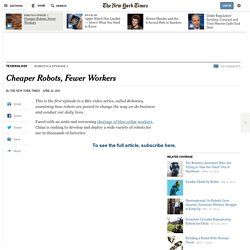 NYTimes - Cheaper Robots, Fewer Workers
