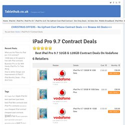 Cheapest iPad Pro 9.7 Contract Deals - iPad Pro 9.7 Pay Monthly on Vodafone & EE