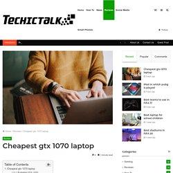 Cheapest gtx 1070 laptop (Complete List)