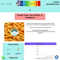 Cheapest French Fries Live Station In Singapore
