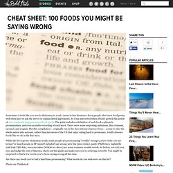 Cheat Sheet: 100 Foods You Might Be Saying Wrong