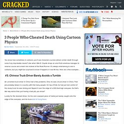 3 People Who Cheated Death Using Cartoon Physics