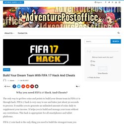 Build Your Dream Team With FIFA 17 Hack And Cheats - AdventurePostOffice