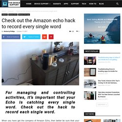 Check out the Amazon echo hack to record every single word