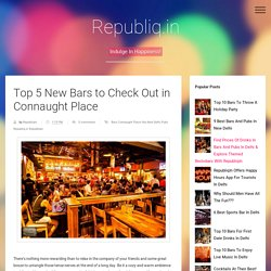 Top 5 New Bars to Check Out in Connaught Place