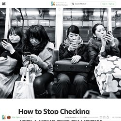 How to Stop Checking Your Phone Like an Addict
