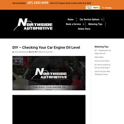 DIY - Checking Your Car Engine Oil Level - Northside Automotive